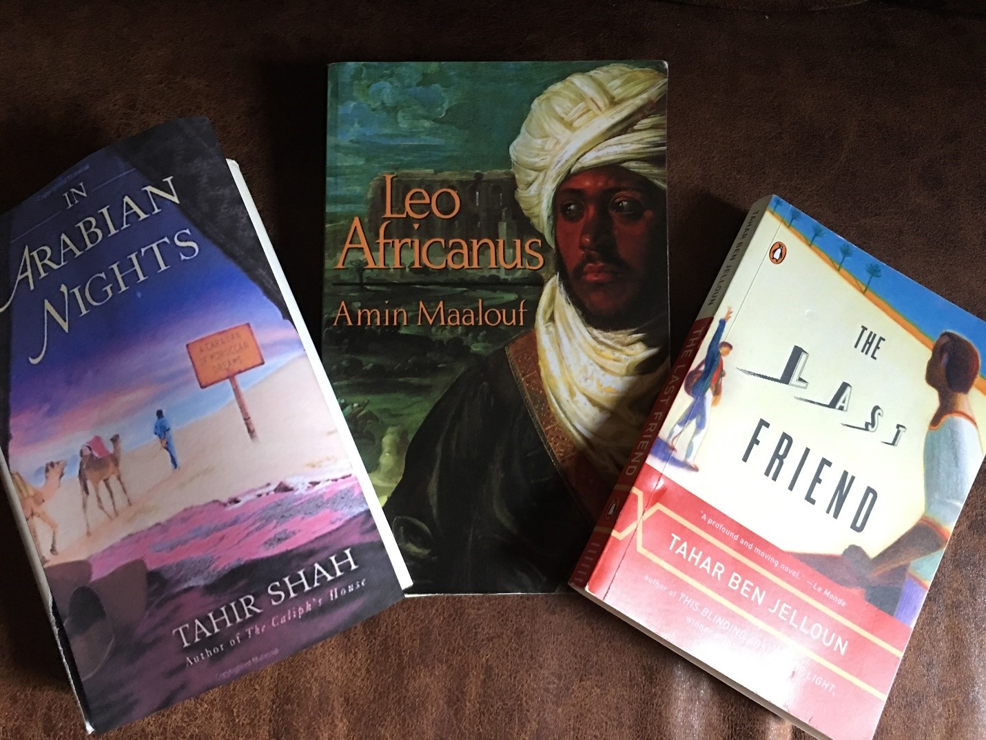 In Arabian Nights, by Tahir Shah; Leo Africanus, by Amin Maalouf; and The Last Friend, by Tahar ben Jelloun