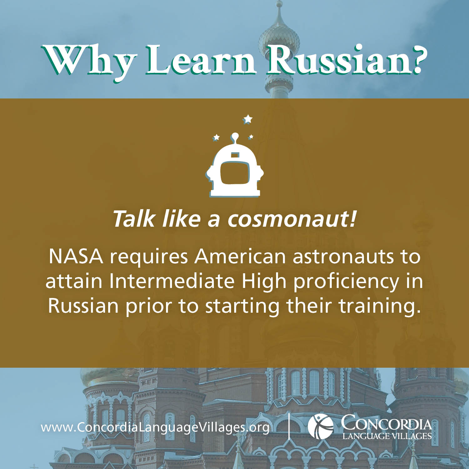 Why Learn Russian? Talk like a cosmonaut! NASA requires American astronauts to attain Intermediate High proficiency in Russian prior to starting their training.